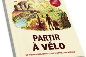 Partir à vélo, le livre pour oser l'aventure sur deux roues